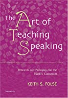 The Art of Teaching Speaking: Research And Pedagogy in the Esl/efl Classroom