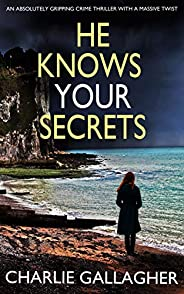 HE KNOWS YOUR SECRETS an absolutely gripping crime thriller with a massive twist (Detective Maddie Ives Book 4