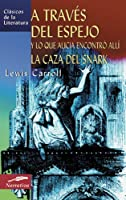 A Traves Del Espejo Y Lo Que Alicia Encontro Alli / La Caza Del Snark / Through the Looking-Glass and What Alice Found There, The Hunting of the Snark