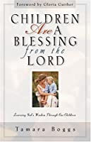 Children Are a Blessing from the Lord: Learning God's Wisdom Through Our Children