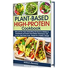 Plant-Based High-Protein Cookbook: Quick and Easy Vegan Bodybuilding Diet Book for Athletes to Build Muscles and Achieve Great Athletic Performance with Low-Carb, High-Protein Foods Recipes