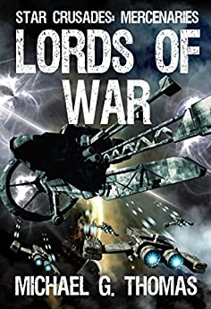 Lords of War (Star Crusades: Mercenaries Book 1) by [Thomas, Michael G.]
