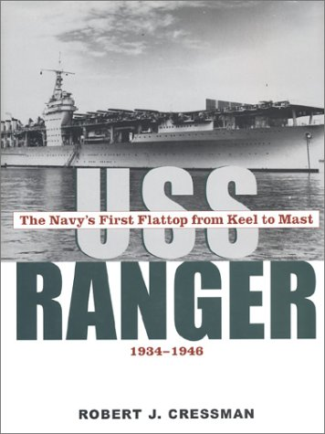 Uss Ranger: The Navy's First Flattop from Keel to Mast, 1934-46