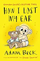 How I Lost My Ear (Grandpa Gristle's Bedtime Tales)