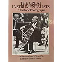 The Great Instrumentalists in Historic Photographs: 274 Portraits from 1850 to 1950