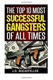 The Top 10 Most Successful Gangsters of All Times (J.D. Rockefeller's Book Club)
