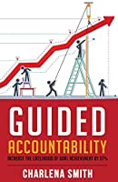 Guided Accountability: Increase the Likelihood of Goal Achievement by 97%