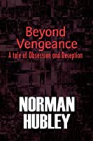 Beyond Vengeance: A Tale of Obsession and Deception