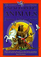 The Element Illustrated Encyclopedia of Animals: In Nature, Myth and Spirit