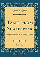 Tales from Shakespear, Vol. 1 of 2: Designed for the Use of Young Persons (Classic Reprint)