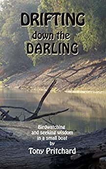 [Pritchard, Tony]のDrifting Down the Darling: Birdwatching and seeking wisdom in a small boat (English Edition)
