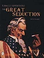 Tobacco Advertising: The Great Seduction (A Schiffer Book for Collectors)