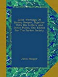 Later Writings Of Bishop Hooper, Together With His Letters And Other Pieces, Etc: Edited For The Parker Society
