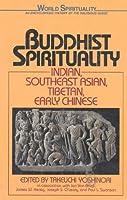 Buddhist Spirituality: Indian, Southeast Asian, Tibetan, and Early Chinese (World Spirituality)