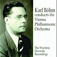 Karl Bohm conducts the Vienna Philharmonic Orchestra: The Wartime Electrola Recordings