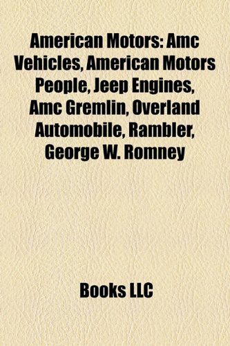 American Motors: Jeep, Overland Automobile, Penske Racing, Adam-12, Nash Motors, Hudson Motor Car Company, AMC and Jeep Transmissions,