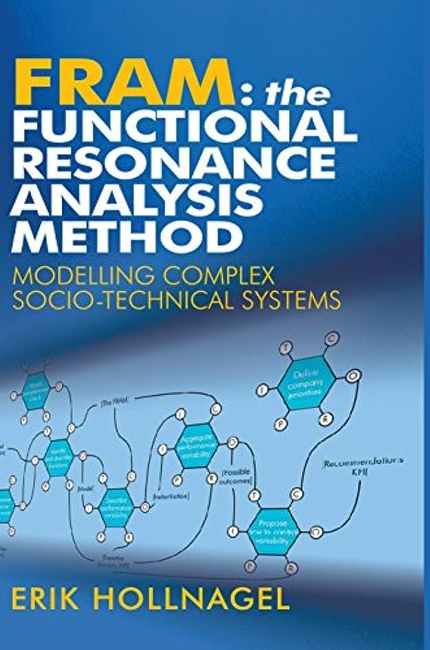 友情メタン極小FRAM: The Functional Resonance Analysis Method: Modelling Complex Socio-technical Systems (English Edition)