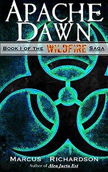 Apache Dawn: Book I of the Wildfire Saga by [Richardson, Marcus]