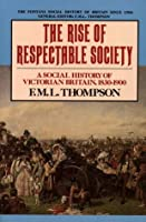 The Rise of Respectable Society: Social History of Victorian Britain, 1830-1900