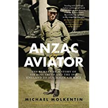 Anzac and Aviator: The remarkable story of Sir Ross Smith and the 1919 England to Australia air race