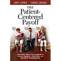 The Patient-Centered Payoff: Driving Practice Growth Through Image, Culture, and Patient Experience (English Edition)