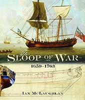 The Sloop of War: 1650-1763 by Ian McLaughlan(2014-07-15)