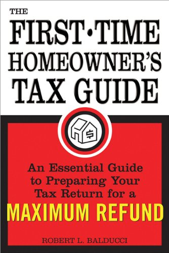 Download The First-Time Homeowner's Tax Guide: An Essential Guide to Preparing Your Tax Return for a Maximum Refund 1572486457