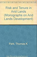 Risk and Tenure in Arid Lands: The Political Ecology of Development in the Senegal River Basin (Monographs on Arid Lands Development)