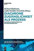 Diachrone Zuganglichkeit Als Prozess: Kulturelle Uberlieferung in Systematischer Sicht (Age of Access - Grundfragen Der Informationsgesellschaft)