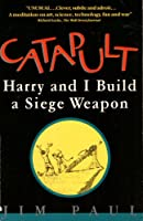 Catapult: Harry and I Build a Siege Weapon