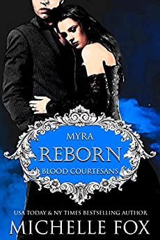 Reborn: Vampire Blood Courtesans: Blood Courtesans (Blood Courtesans Vampire Romance Series Book 1) by [Fox, Michelle]