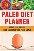 Paleo Diet Planner: A 90 Day Low Carb Meal Planner to Help You Lose Weight | Be Stronger Than Your Excuse! | Follow Your Paleo Diet and Track What You Eat
