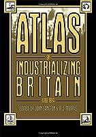 Atlas of Industrializing Britain, 1780-1914 by John Langton R.J. Morris(1987-01-23)
