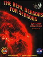 The Real Reasons for Seasons: Sun-Earth Connection: Grades 6-8