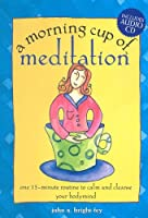 A Morning Cup of Meditation: One 15-minute Routine to Calm and Cleanse Your Bodymind
