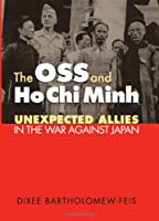 The Oss And Ho Chi Minh: Unexpected Allies in the War Against Japan (Modern War Studies)