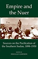 Empire and the Nuer: Documents and Texts from the Pacification of the Southern Sudan 1898-1930 (Fontes Historiae Africanae, Sources of African History)