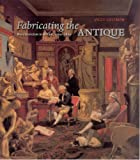 Fabricating the Antique: Neoclassicism in Britain, 1760-1800
