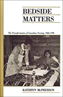 Bedside Matters: The Transformation of Canadian Nursing, 1900-1990 (Canadian Social History Series)