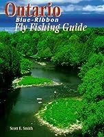 Ontario Blue-Ribbon Fly Fishing Guide (Blue-Ribbon Fly Fishing Guides)