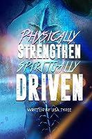 PHYSICALLY STRENGTHEN SPIRITUALLY DRIVEN
