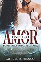 Oscuro Amor. Tormenta Insospechada Saga Nº3: Una novela romántica que te atrapará desde el comienzo
