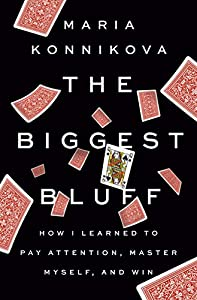 The Biggest Bluff: How I Learned to Pay Attention, Master Myself, and Win (English Edition)