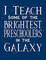 I Teach Some Of The Brightest Preschoolers In The Galaxy: Teacher Lesson Planner 2019-2020 School Year