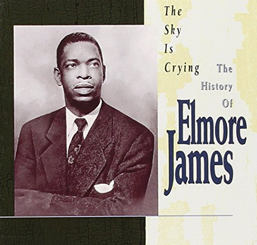 The Sky Is Crying : The History of Elmore James