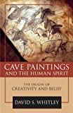 Cave Paintings and the Human Spirit: The Origin of Creativity and Belief (English Edition) 画像