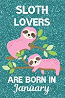 Sloth Lovers Are born in January: Sloth Lover Gifts This laugh out loud Funny Sloth Notebook / Sloth journal is 6x9in size with 120 lined ruled pages, great for Birthdays and Christmas. Sloth Birthday Gifts Ideas. Sloth Birthday Gifts. Sloth Presents