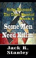 Some Men Need Killin': Stony Diamond The Texas Shootist (Book 1)