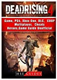 Dead Rising 4 Game, Ps4, Xbox One, DLC, Coop, Multiplayer, Cheats, Heroes, Game Guide Unofficial Hiddenstuff Entertainment LLC.