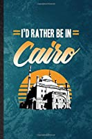 I'd Rather Be in Cairo: Lined Notebook For Egypt Tourist. Funny Ruled Journal For World Traveler Visitor. Unique Student Teacher Blank Composition/ Planner Great For Home School Office Writing